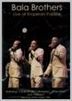 baladvd 03 - Bala Brothers - Live at Emperors Palace